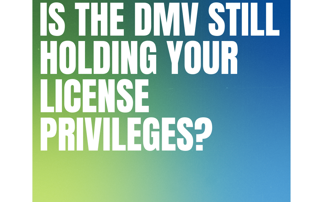 Is the DMV is still holding your license privileges?
